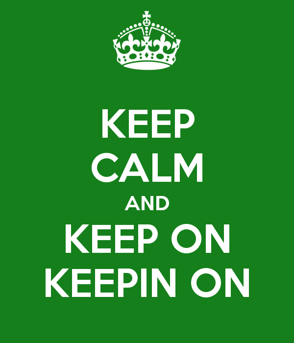 keep calm and keep on keepin on